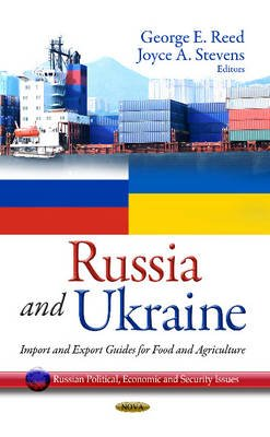 Russia & Ukraine - Import & Export Guides for Food & Agriculture (Hardcover): George E. Reed, Joyce A Stevens