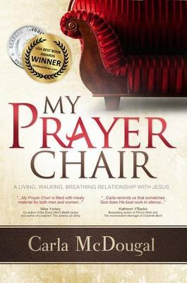 My Prayer Chair - A Living, Walking, Breathing Relationship with Jesus (Paperback): Carla McDougal