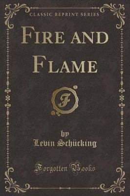 Fire and Flame (Classic Reprint) (Paperback): Levin Schucking