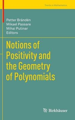 Notions of Positivity and the Geometry of Polynomials (Hardcover, 2011): Petter Branden, Mikael Passare, Mihai Putinar