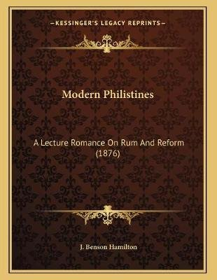 Modern Philistines - A Lecture Romance on Rum and Reform (1876) (Paperback): J. Benson Hamilton