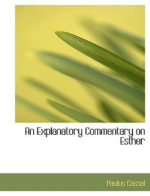 An Explanatory Commentary on Esther (Paperback): Paulus Cassel