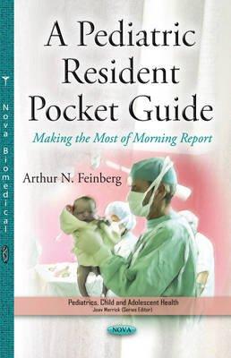Pediatric Resident Pocket Guide - Making the Most of Morning Reports (Paperback): Arthur N. Feinberg