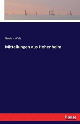 Mitteilungen Aus Hohenheim (German, Paperback): Gustav Walz