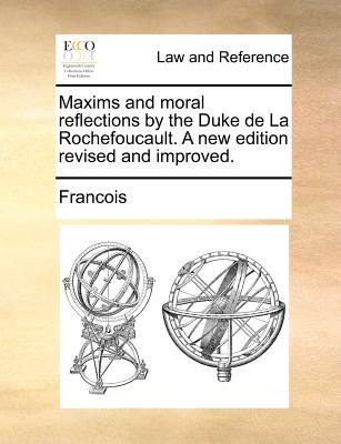 Maxims and Moral Reflections by the Duke de La Rochefoucault. a New Edition Revised and Improved. (Paperback): Francois