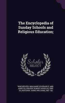 The Encyclopedia of Sunday Schools and Religious Education; (Hardcover): Benjamin Severance Winchester, Robert Douglas Fraser,...