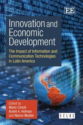 Innovation and Economic Development - The Impact of Information and Communication Technologies in Latin America (Hardcover):...