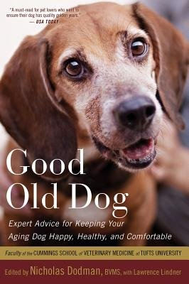 Good Old Dog - Expert Advice for Keeping Your Aging Dog Happy, Healthy, and Comfortable (Paperback): Nicholas H. Dodman,...