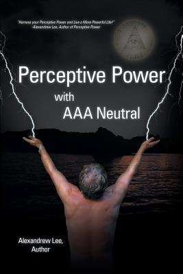 Perceptive Power with AAA Neutral (Paperback): Alexandrew Lee