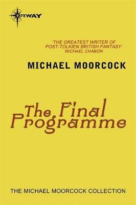 The Final Programme (Electronic book text): Michael Moorcock