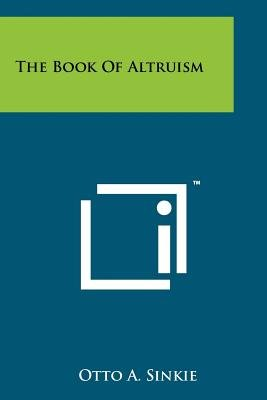 The Book of Altruism (Paperback): Otto A. Sinkie
