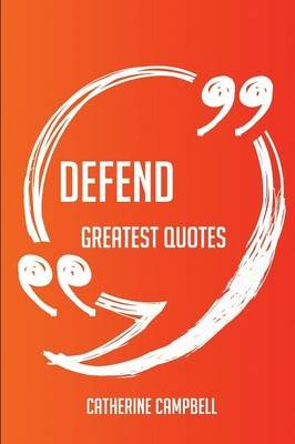 Defend Greatest Quotes - Quick, Short, Medium or Long Quotes. Find the Perfect Defend Quotations for All Occasions - Spicing Up...