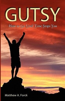 Gutsy - Go Until Time Stops You! (Paperback): MR Matthew a. Forck