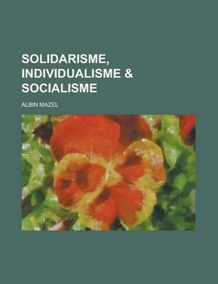 Solidarisme, Individualisme & Socialisme (English, French, Paperback): Albin Mazel