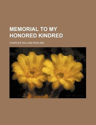 Memorial to My Honored Kindred (Paperback): Charles W. Darling