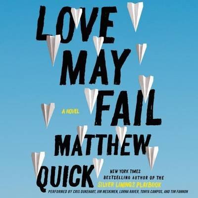 Love May Fail (Downloadable audio file): Matthew Quick