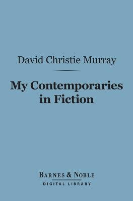 My Contemporaries in Fiction (Barnes & Noble Digital Library) (Electronic book text): David Christie-Murray