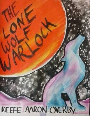 The Lone Wolf Warlock (Electronic book text): Keefe Aaron Overby