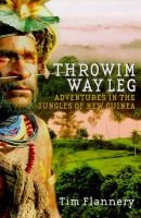 Throwim Way Leg - Adventures in the Jungles of New Guinea (Paperback, New ed): Tim Flannery