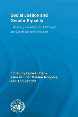 Social Justice and Gender Equality - Rethinking Development Strategies and Macroeconomic Policies (Paperback): Gunseli Berik,...
