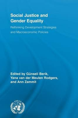 Social Justice and Gender Equality - Rethinking Development Strategies and Macroeconomic Policies (Paperback): Gunseli Berik,...