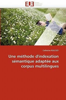 Une Methode D''Indexation Semantique Adaptee Aux Corpus Multilingues (French, Paperback): Catherine Roussey