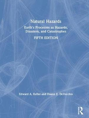 Natural Hazards - Earth's Processes as Hazards, Disasters, and Catastrophes (Hardcover, 5th New edition): Edward A....