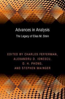 Advances in Analysis - The Legacy of Elias M. Stein (Hardcover): Charles Fefferman, Alexandru Dan Ionescu, D.H. Phong, Stephen...