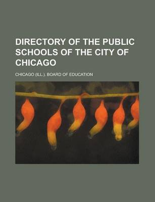 Directory of the Public Schools of the City of Chicago (Paperback): Chicago Board of Education