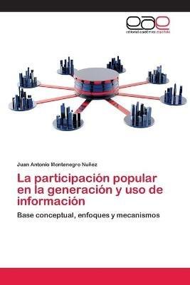 La Participacion Popular En La Generacion y USO de Informacion (Spanish, Paperback): Montenegro Nunez Juan Antonio