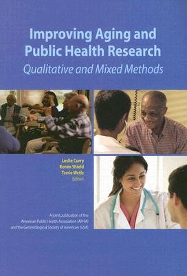 Improving Aging and Public Health Research - Qualitative and Mixed Methods (Paperback): Leslie Curry, Renee Shield, Terrie Wetle