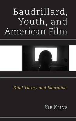 Baudrillard, Youth, and American Film - Fatal Theory and Education (Electronic book text): Kip Kline