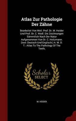Atlas Zur Pathologie Der Zahne - Bearbeitet Von Weil. Prof. Dr. M. Heider Und Prof. Dr. C. Wedl. Die Zeichnungen Sammtlich Nach...