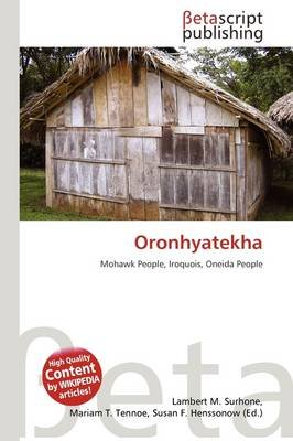 Oronhyatekha (Paperback): Lambert M. Surhone, Mariam T. Tennoe, Susan F. Henssonow