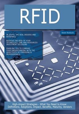Rfid: High-Impact Strategies - What You Need to Know: Definitions, Adoptions, Impact, Benefits, Maturity, Vendors (Electronic...