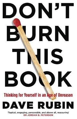 Don't Burn This Book - Thinking for Yourself in an Age of Unreason (Paperback): Dave Rubin