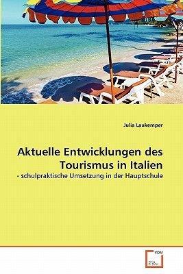 Aktuelle Entwicklungen Des Tourismus in Italien (German, Paperback): Julia Laukemper