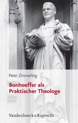 Bonhoeffer Als Praktischer Theologe (German, English, Hardcover): Peter Zimmerling