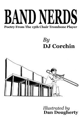Band Nerds Poetry From The 13th Chair Trombone Player (Hardcover): Dj Corchin