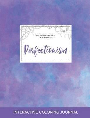 Adult Coloring Journal - Perfectionism (Nature Illustrations, Purple Mist) (Paperback): Courtney Wegner
