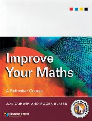 Improve Your Maths - A Refresher Course (Paperback, New edition): Jon Curwin, Roger Slater