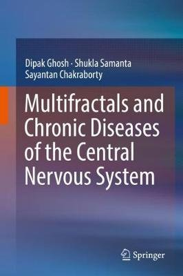 Multifractals and Chronic Diseases of the Central Nervous System (Hardcover, 1st ed. 2019): Dipak Ghosh, Shukla Samanta,...