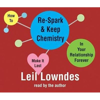 How to Re-Spark and Keep Chemistry in Your Relationship Forever - Make It Last (Standard format, CD): Leil Lowndes