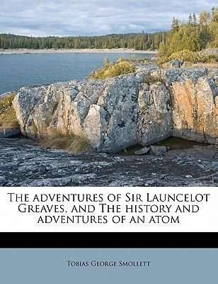 The Adventures of Sir Launcelot Greaves, and the History and Adventures of an Atom (Paperback): Tobias George Smollett