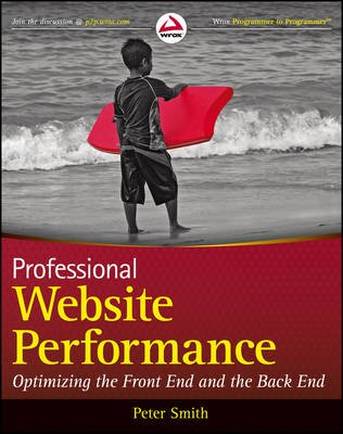 Professional Website Performance - Optimizing the Front-End and Back-End (Electronic book text): Peter Smith