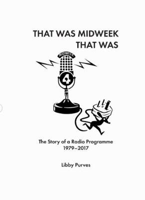 That Was Midweek That Was - The Story of a Radio Programme 1979-2017 (Paperback, New edition): Libby Purves
