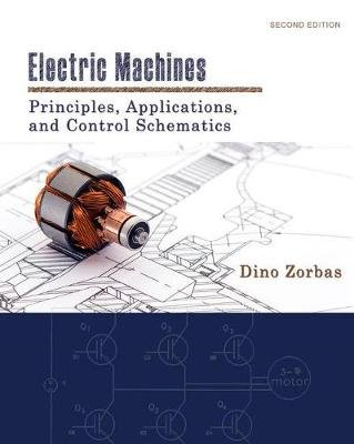 Electric Machines : Principles, Applications, and Control Schematics (Hardcover, New edition): Dino Zorbas