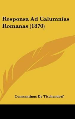 Responsa Ad Calumnias Romanas (1870) (English, Latin, Hardcover): Constantinus De Tischendorf