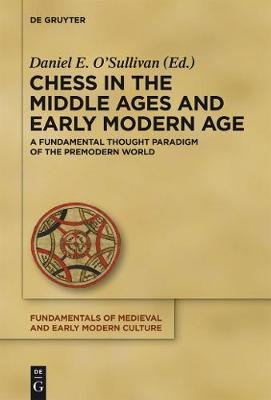 Chess in the Middle Ages and Early Modern Age, Volume 10 - A Fundamental Thought Paradigm of the Premodern World (Hardcover):...