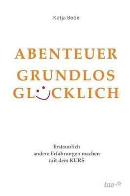 Abenteuer Grundlos Glucklich (German, Paperback): Katja Bode